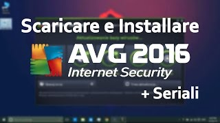 Come Scaricare e Installare AVG Internet Security 2016 [+ Seriali] | [Tutorial-ITA] HD