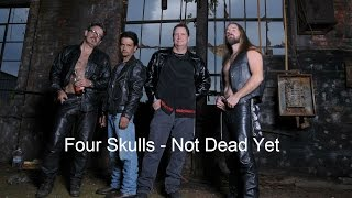 Four Skulls - Not Dead Yet