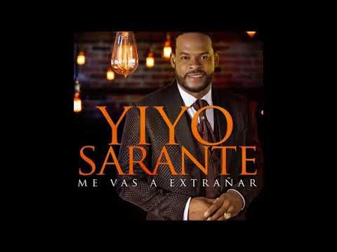 YIYO SARANTE ME VAS A EXTRANAR 2017 LO MAS NUEVO(audio official)