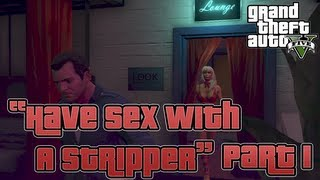 "Grand Theft Auto 5 ""How to Have Sex With A Stripper"" Part 1/2 (GTA V Gameplay)"