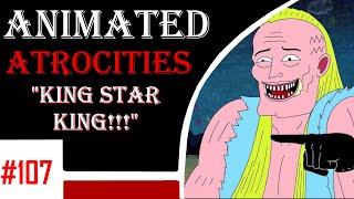 "Animated Atrocities #107: ""King Star King"""