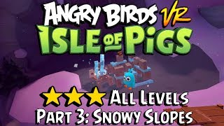 Angry Birds VR - ★★★ All Levels [Part 3: Snowy Slopes] (VR gameplay, no commentary)