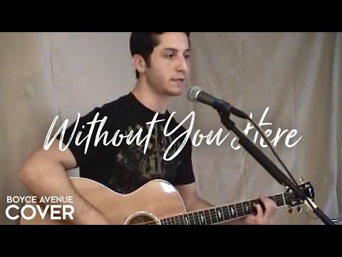 Boyce Avenue - Without You Here