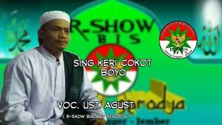 Sing keri cokot boyo - Voc. ust. Agust ( R-SHOW BIS )