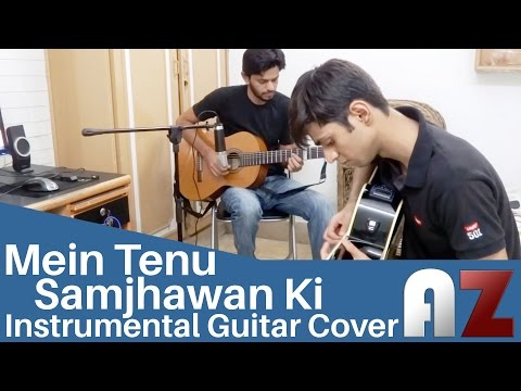 Mein Tenu Samjhawan ki - AZ Instrumental Cover