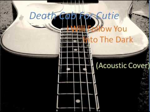 Death Cab For Cutie - I Will Follow You In To The Dark (Acoustic Cover) with Chords