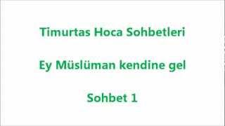Timurtaş Uçar Hoca - Sohbet 1 - Ey Müslüman kendine gel