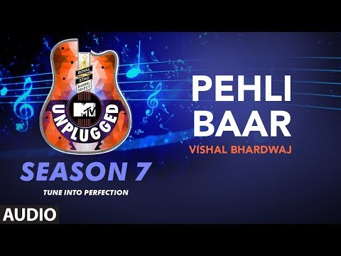Pehli Baar Unplugged Full Audio | MTV Unplugged Season 7 | Vishal Bhardwaj