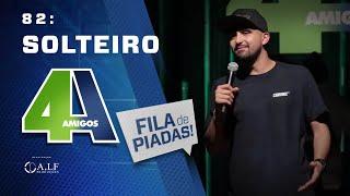 FILA DE PIADAS - SOLTEIRO - #82