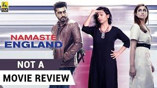 Namaste England   Not A Movie Review   Parineeti Chopra   Arjun Kapoor   Sucharita Tyagi