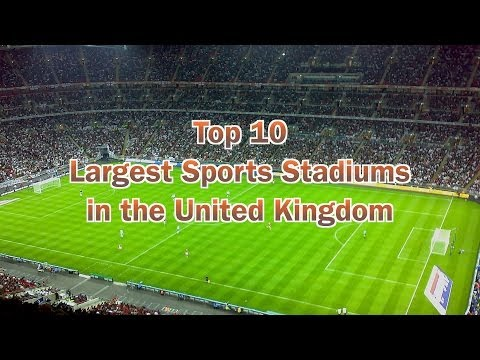 Top 10 Largest Sports Stadiums in UK