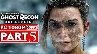 GHOST RECON BREAKPOINT Gameplay Walkthrough Part 5 [1080p HD 60FPS PC] - No Commentary (FULL GAME)