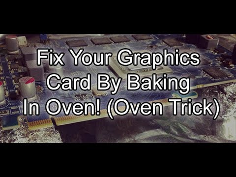 Fix Your Graphics Card By Baking In Oven! (Oven Trick)