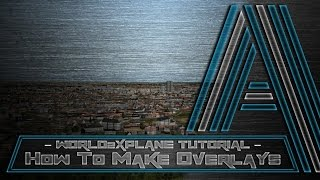 World2Xplane Tutorial - How to build amazing overlays for X-Plane!