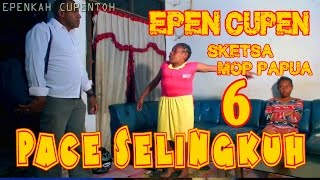 """EPEN CUPEN 6 Mop Papua """"PACE SELINGKUH"""""""