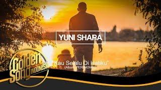 YUNI SHARA - Kau Selalu Dihatiku (Official Audio)