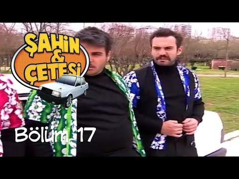 Şahin ve Çetesi ( Bölüm 17)