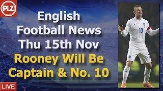 Rooney To Captain England - Thursday 15th November - PLZ English Football News