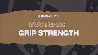 Grip Strength Burn Out, You Gotta Do It | Spartan Edge