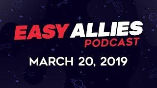 Easy Allies Podcast #154 - 3/20/19