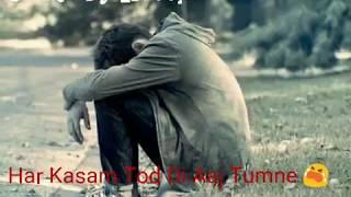 Sad Whats App Status😭 Har Kasam Tod Di Aaj Tumne