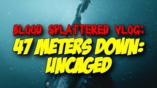 47 Meters Down: Uncaged (2019) - Blood Splattered Vlog (Horror Movie Review)