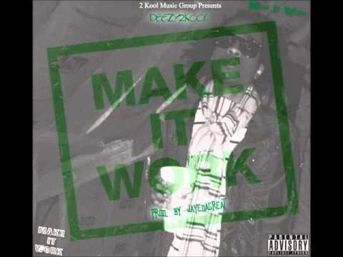 Deezy2Kool - Make it work [Prod. By Jaye Da Great]