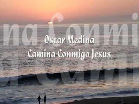 Oscar Medina Camina Conmigo Jesus