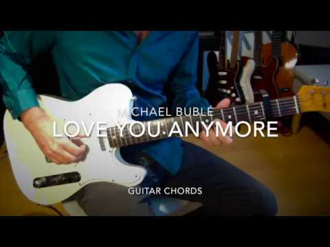 Love You Anymore Michael Bublé Guitar Chords