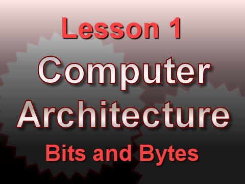 Computer Architecture Lesson 1: Bits and Bytes