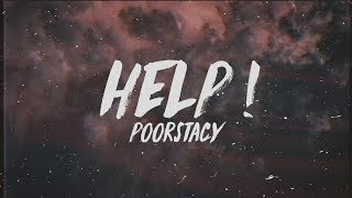 Poorstacy - HELP ! (Lyrics)