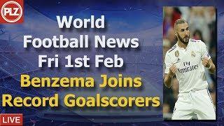 Benzema Joins Madrid Record Goalscorers - Friday 1st February - PLZ World Football News