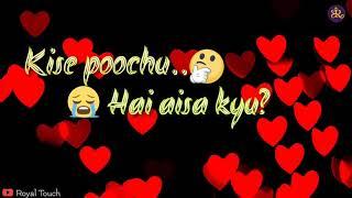 Kise puchu hai aisa kyun __ sad song __ whatsapp status video