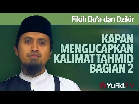 Fiqih Doa dan Dzikir: Kapan Mengucapkan Kalimat Tahmid Bagian 2 - Ustadz Abdullah Zaen, MA