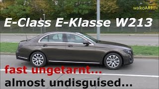WOW! Mercedes Erlkönig Prototype E-Class E-Klasse W213 fast ungetarnt almost undisguised SPY VIDEO