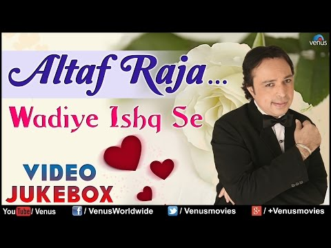 Altaf Raja : Wadiye Ishq Se II Best Romantic Songs - Video Jukebox...