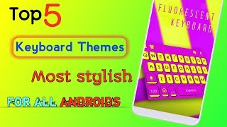 Top 5 best stylish keyboard themes for all android phones || Tecno & other androids || by bk facts