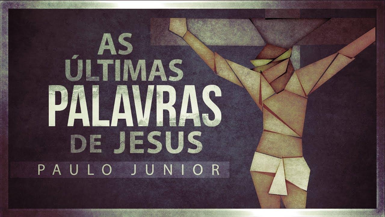 As Última Palavras de Jesus - CHOCANTE - Paulo Junior