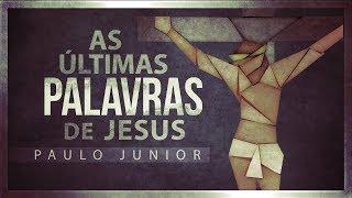 Download Lagu As Últimas Palavras de Jesus - CHOCANTE - Paulo Junior Gratis STAFABAND