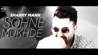 Sohne Mukhde Da | Full Audio Song | Sharry Mann | DJ Nick | Latest Punjabi Song 2017
