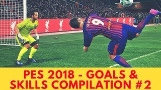 PES 2018 - Goals & Skills Compilation #2 HD 60FPS (PS4)
