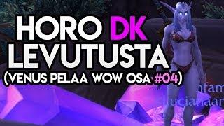 Venus Pelaa World Of Warcraft OSA #04: Horo DKn Levutusta