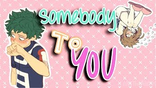 Deku & Ochako | Somebody To You