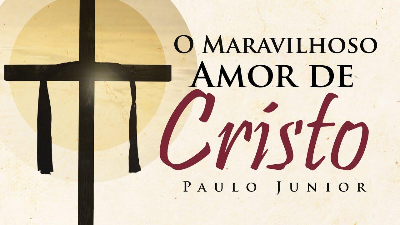 O Maravilhoso Amor de Cristo - Paulo Junior