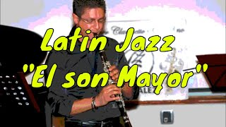 "Latin Jazz ""El son Mayor"" Sabato Morretta - Clarinet"