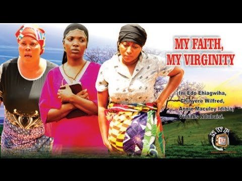My Faith My Virginity   - 2014 Latest Nigerian Nollywood Movie