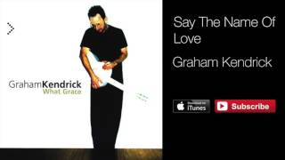 Watch Graham Kendrick Say The Name Of Love video