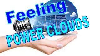 Feel POWER CLOUDS, World Global Network Largest Renewable Energy Project int the WORLD!