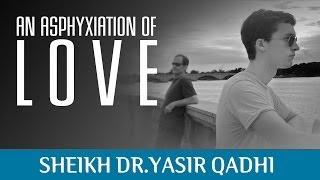 An Asphyxiation Of Love? Powerful Islamic Reminder ? Sheikh Dr. Yasir Qadhi ? TDR Production