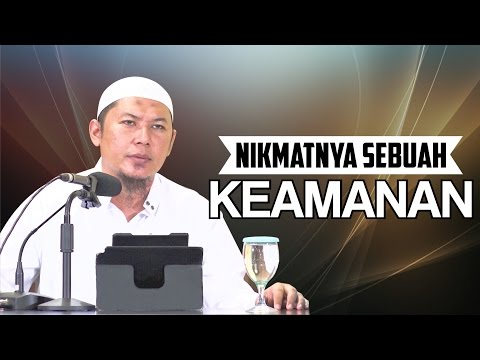Nikmatnya Sebuah Keamanan - Ustadz Sofyan Chalid Ruray
